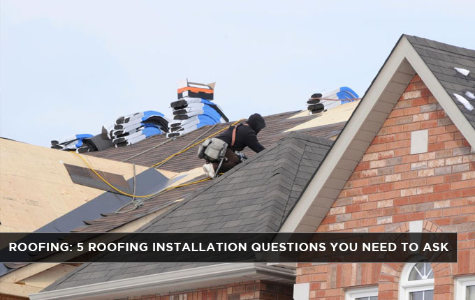 Roofing  5 Roofing Installation Questions You Need To Ask